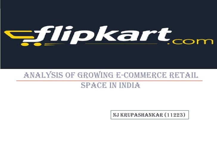 Analysis of Growing e-commerce Retail             SPACE IN INDIA                  NJ Krupashankar (11223)