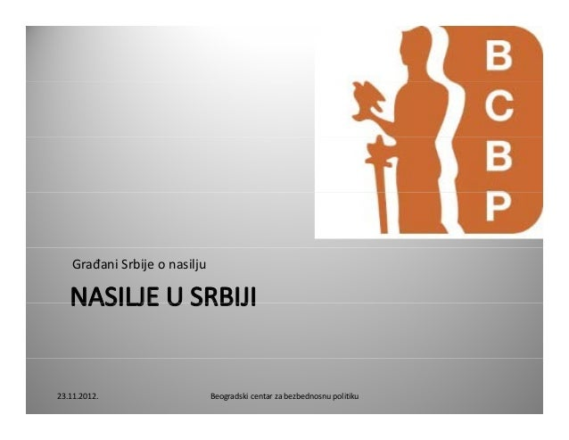 GrađaniSrbijeonasilju   NASILJEUSRBIJI   NASILJE U SRBIJI23.11.2012.                   Beogradskicentarzabezbednos...