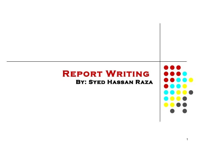 Report Writing By: Sy ed Hassan R aza  1