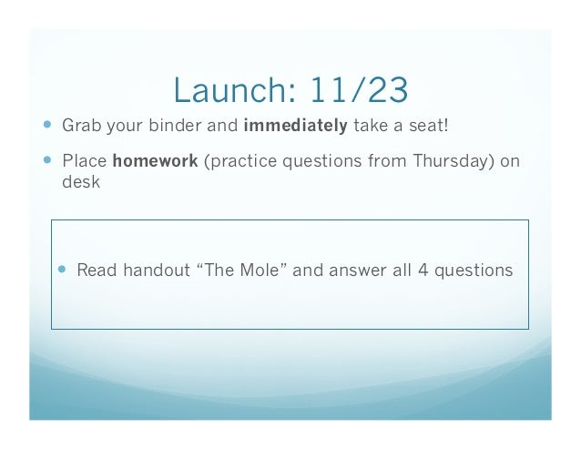 Launch: 11/23   Grab your binder and immediately take a seat!   Place homework (practice questions from Thursday) on des...