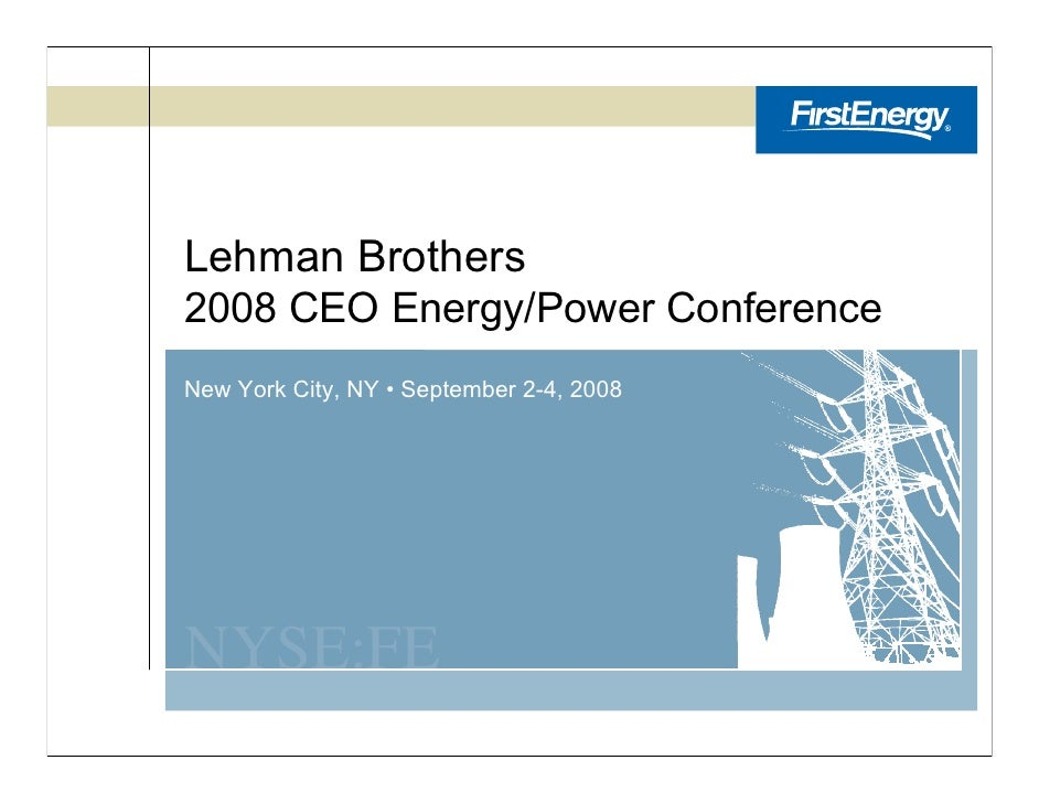 Lehman Brothers 2008 CEO Energy/Power Conference New York City, NY • September 2-4, 2008     NYSE:FE