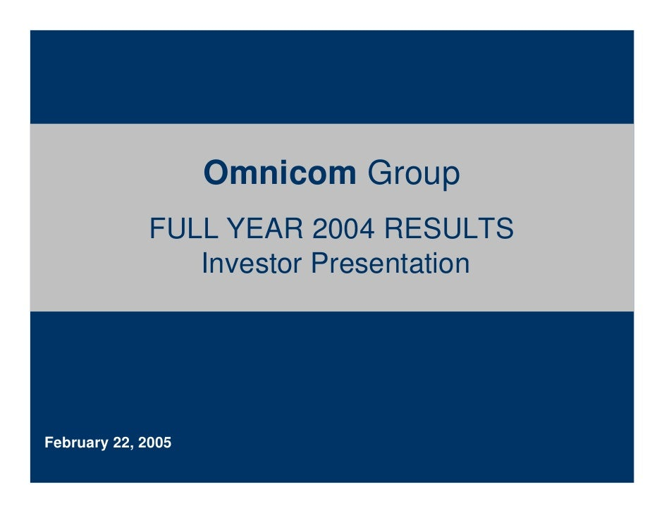 Omnicom Group              FULL YEAR 2004 RESULTS                 Investor Presentation     February 22, 2005
