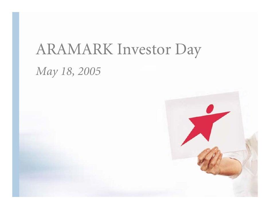 ARAMARK Investor Day May 18, 2005