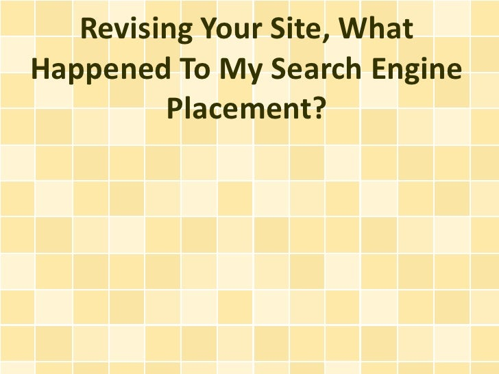 Revising Your Site, WhatHappened To My Search Engine         Placement?