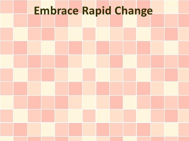 Embrace Rapid Change