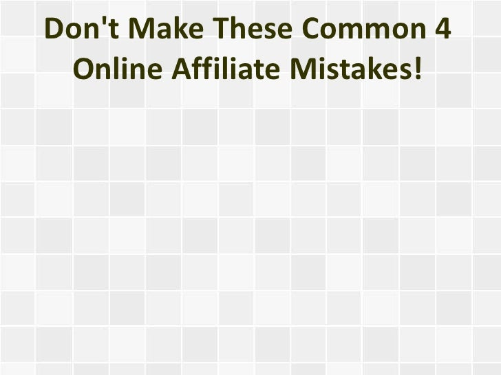 Dont Make These Common 4 Online Affiliate Mistakes!