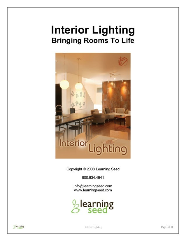 Interior Lighting Page i of 16 Interior Lighting Bringing Rooms To Life Copyright © 2008 Learning Seed 800.634.4941 info@l...