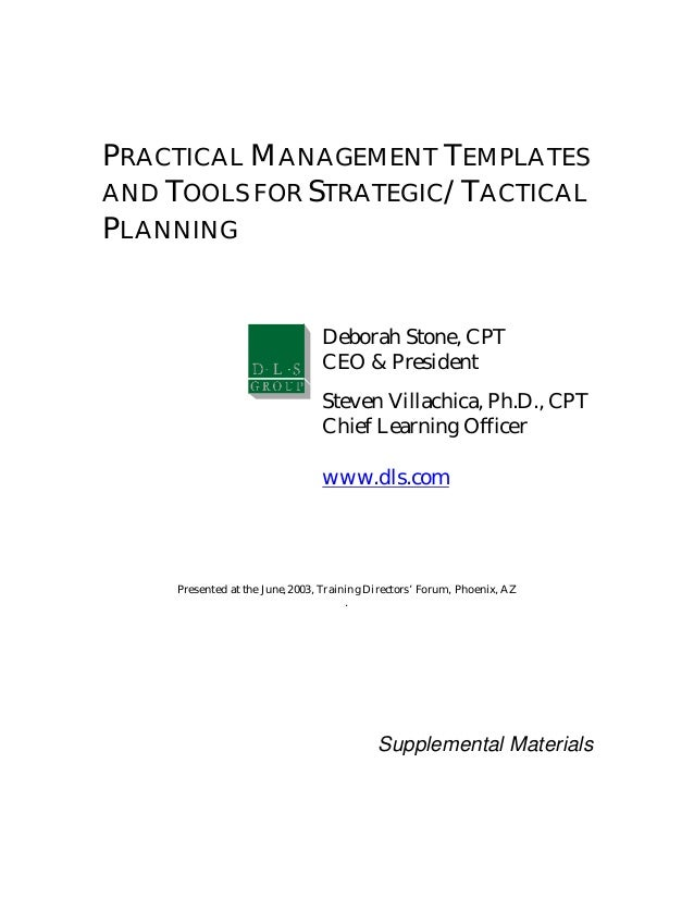 PRACTICAL MANAGEMENT TEMPLATESAND TOOLS FOR STRATEGIC/TACTICALPLANNING                                Deborah Stone, CPT  ...