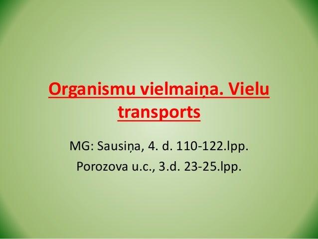 Organismu vielmaiņa. Vielu transports MG: Sausiņa, 4. d. 110-122.lpp. Porozova u.c., 3.d. 23-25.lpp.