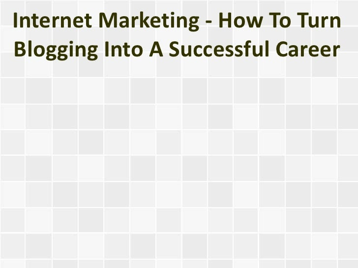 Internet Marketing - How To TurnBlogging Into A Successful Career