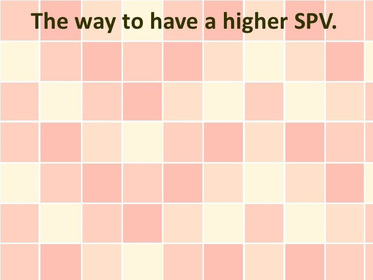 The way to have a higher SPV.
