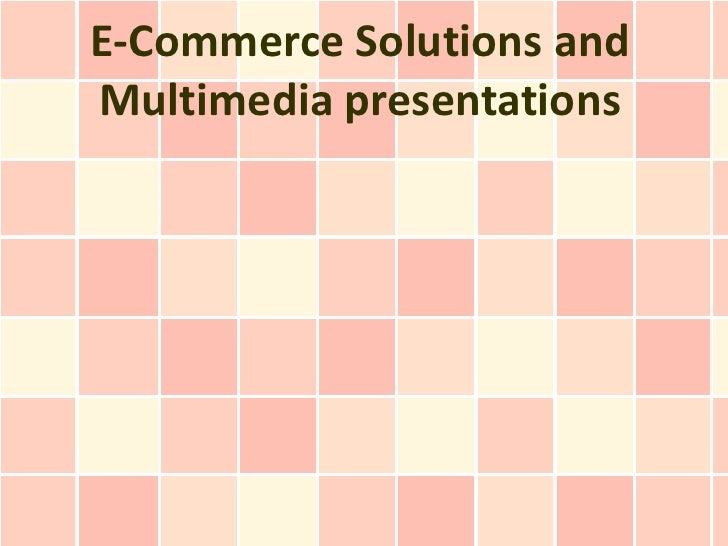 E-Commerce Solutions andMultimedia presentations