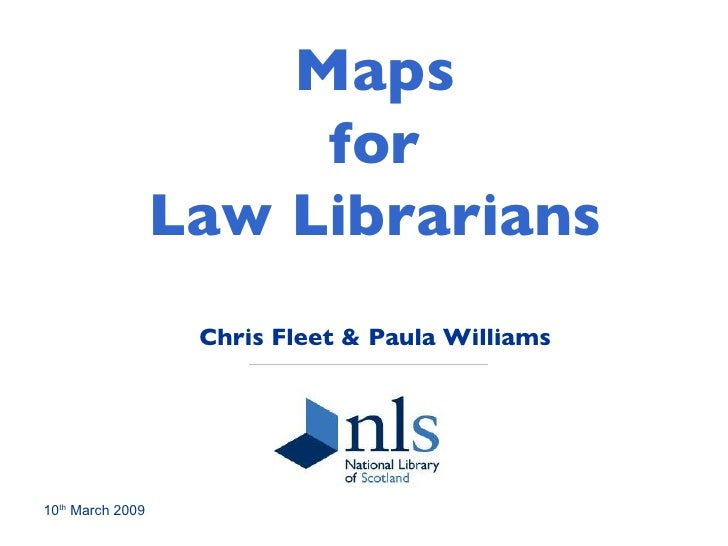Maps  for  Law Librarians Chris Fleet & Paula Williams