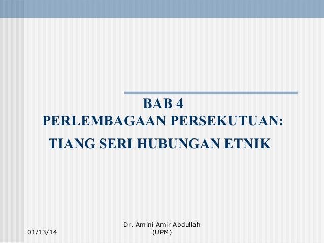 BAB 4 PERLEMBAGAAN PERSEKUTUAN: TIANG SERI HUBUNGAN ETNIK  01/13/14  Dr. Amini Amir Abdullah (UPM)