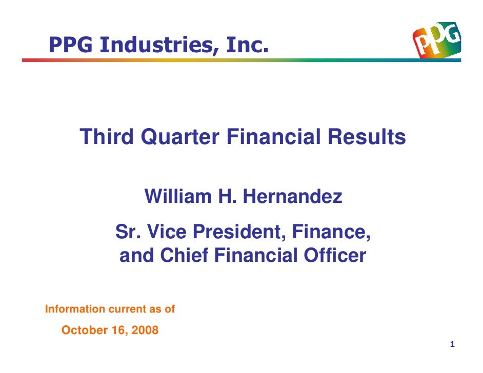 PPG Industries, Inc.          Third Quarter Financial Results                     William H. Hernandez              Sr. Vi...