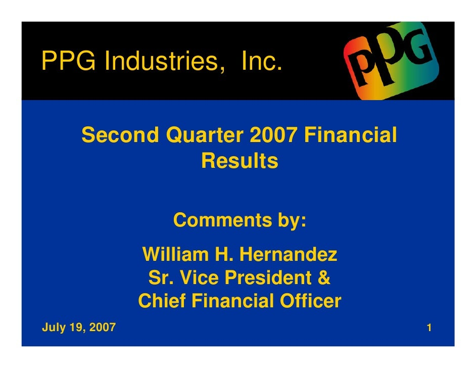 PPG Industries, Inc.        Second Quarter 2007 Financial                Results                     Comments by:         ...
