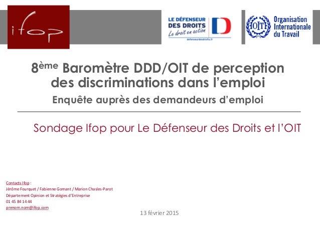 8ème Baromètre DDD/OIT de perception des discriminations dans l'emploi Enquête auprès des demandeurs d'emploi 13 février 2...