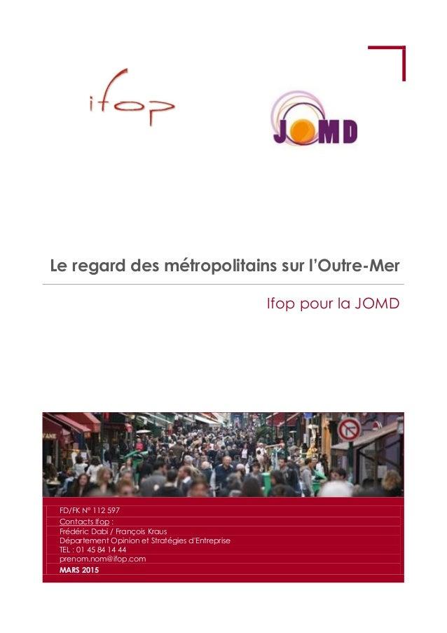 Le regard des métropolitains sur l'Outre-Mer Ifop pour la JOMD FD/FK N° 112 597 Contacts Ifop : Frédéric Dabi / François K...