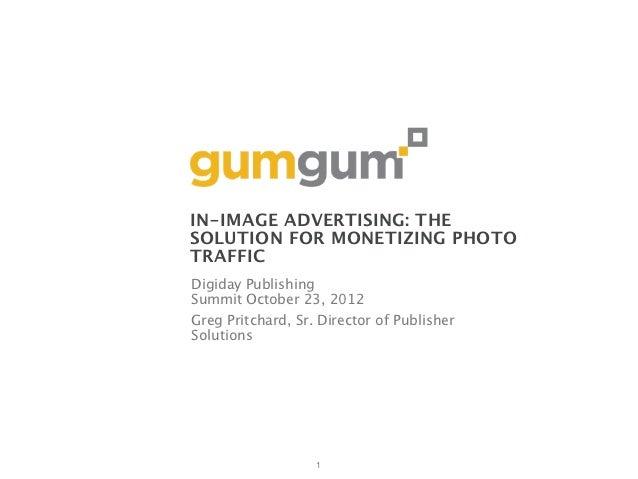 IN-IMAGE ADVERTISING: THESOLUTION FOR MONETIZING PHOTOTRAFFICDigiday PublishingSummit October 23, 2012Greg Pritchard, Sr. ...