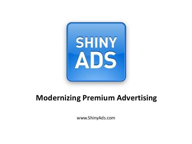 Modernizing Premium Advertising          www.ShinyAds.com