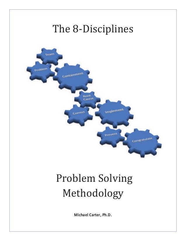 The 8-Disciplines Problem Solving Methodology Michael Carter, Ph.D.