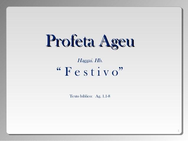 """Profeta AgeuProfeta Ageu Haggai. Hb. """" F e s t i v o"""" Texto bíblico: Ag. 1.1-8 1"""