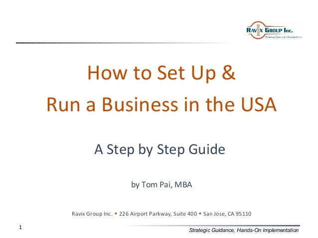 How to Set Up &    Run a Business in the USA              A Step by Step Guide                             by Tom Pai, MBA...