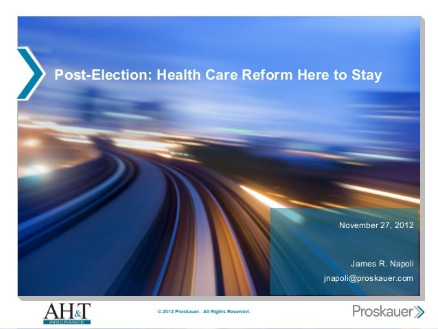 Post-Election: Health Care Reform Here to Stay                                                          November 27, 2012 ...