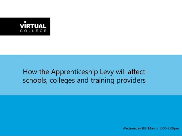 How the Apprenticeship Levy will affect schools, colleges and training providers Wednesday 8th March, 2:00-3:00pm