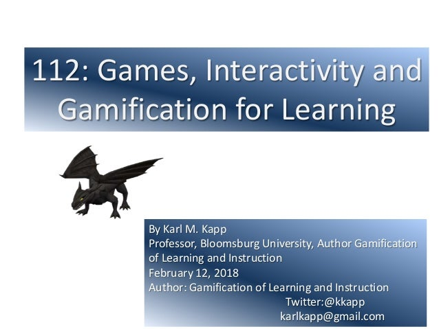112: Games, Interactivity and Gamification for Learning By Karl M. Kapp Professor, Bloomsburg University, Author Gamificat...