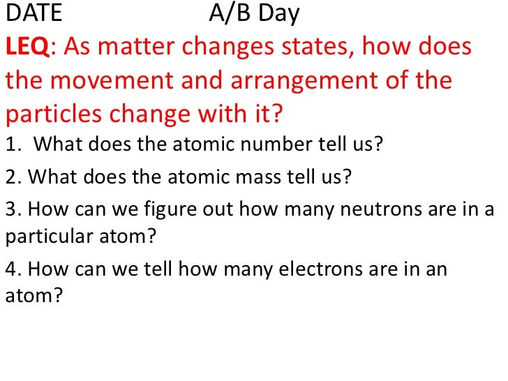 DATE              A/B DayLEQ: As matter changes states, how doesthe movement and arrangement of theparticles change with i...
