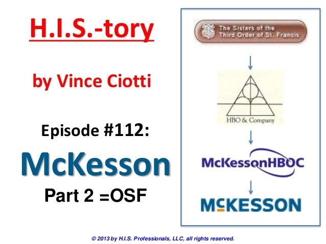 H.I.S.-tory by Vince Ciotti Episode #112:  McKesson Part 2 =OSF © 2013 by H.I.S. Professionals, LLC, all rights reserved.