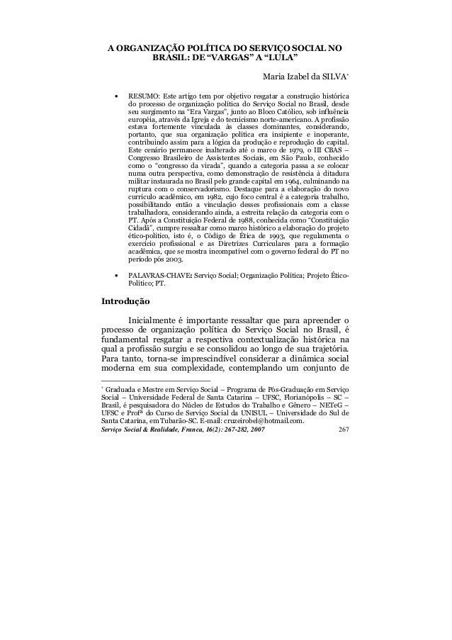 """A ORGANIZAÇÃO POLÍTICA DO SERVIÇO SOCIAL NO BRASIL: DE """"VARGAS"""" A """"LULA"""" Maria Izabel da SILVA* •  RESUMO: Este artigo tem..."""