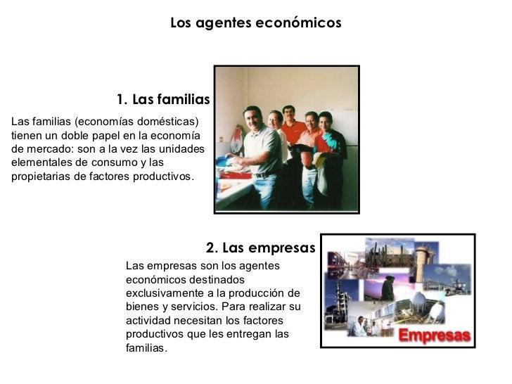 Los agentes económicos                   1. Las familiasLas familias (economías domésticas)tienen un doble papel en la eco...