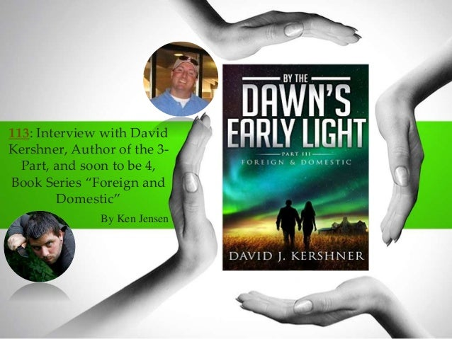 """113: Interview with David Kershner, Author of the 3- Part, and soon to be 4, Book Series """"Foreign and Domestic"""" By Ken Jen..."""