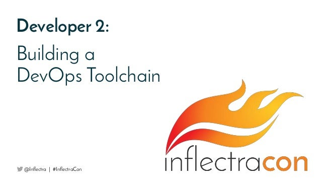 Developer 2: Building a DevOps Toolchain @Inflectra | #InflectraCon