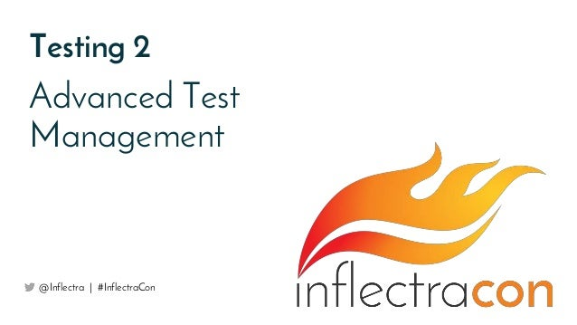 Testing 2 Advanced Test Management @Inflectra | #InflectraCon
