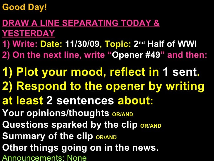 Good Day!  DRAW A LINE SEPARATING TODAY & YESTERDAY 1) Write:   Date:  11/30/09 , Topic:  2 nd  Half of WWI 2) On the next...