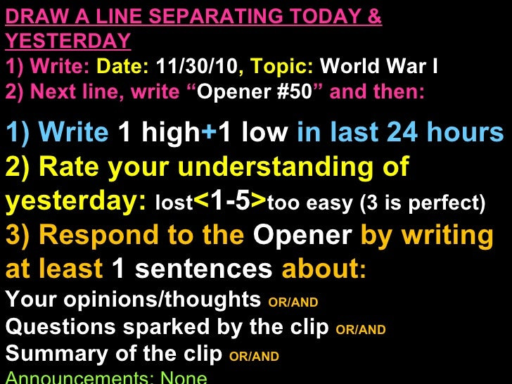 """DRAW A LINE SEPARATING TODAY & YESTERDAY 1) Write:   Date:  11/30/10 , Topic:  World War I 2) Next line, write """" Opener #5..."""