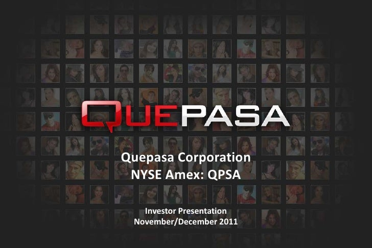 Quepasa Corporation NYSE Amex: QPSA   Investor Presentation November/December 2011