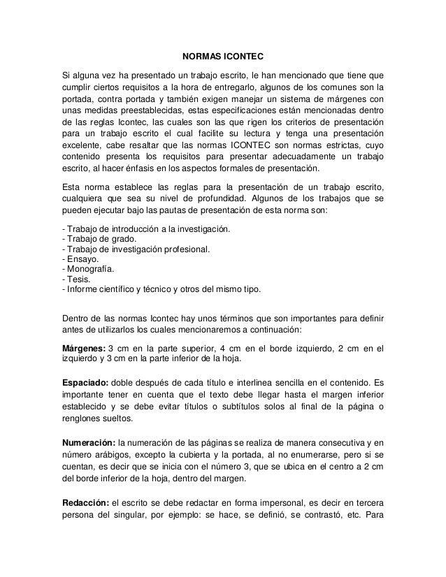 NORMAS ICONTEC  Si alguna vez ha presentado un trabajo escrito, le han mencionado que tiene que  cumplir ciertos requisito...