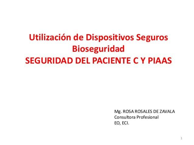 Utilización de Dispositivos Seguros            BioseguridadSEGURIDAD DEL PACIENTE C Y PIAAS                     Mg. ROSA R...