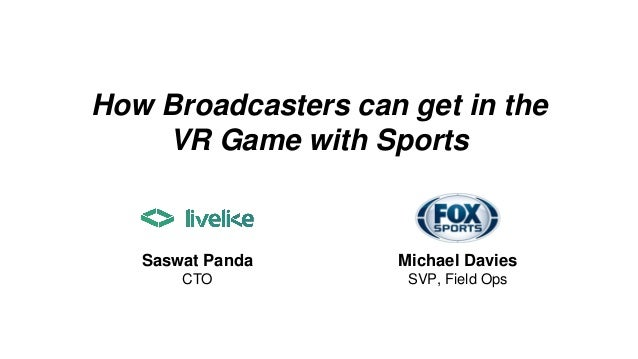 How Broadcasters can get in the VR Game with Sports Saswat Panda CTO Michael Davies SVP, Field Ops