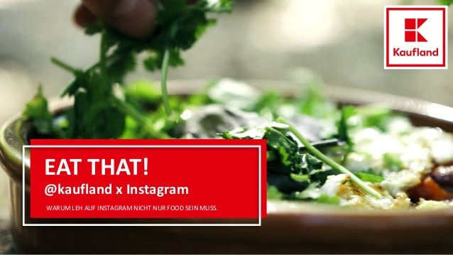 EAT THAT! @kaufland x Instagram WARUM LEH AUF INSTAGRAM NICHT NUR FOOD SEIN MUSS.