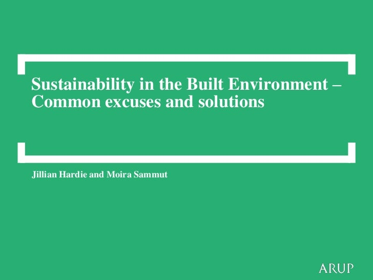 Sustainability in the Built Environment –Common excuses and solutionsJillian Hardie and Moira Sammut
