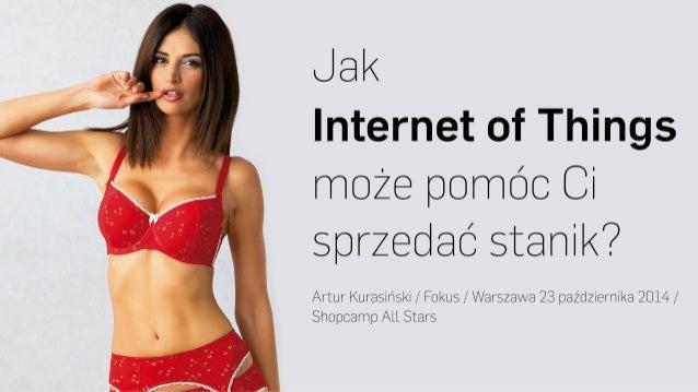 """ShopCamp: All Stars, Artur Kurasiński - """"Jak Internet of Things może pomóc Ci sprzedać stanik?"""""""
