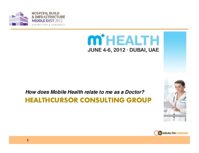 How does Mobile Health relate to me as a Doctor?  HEALTHCURSOR CONSULTING GROUP  1