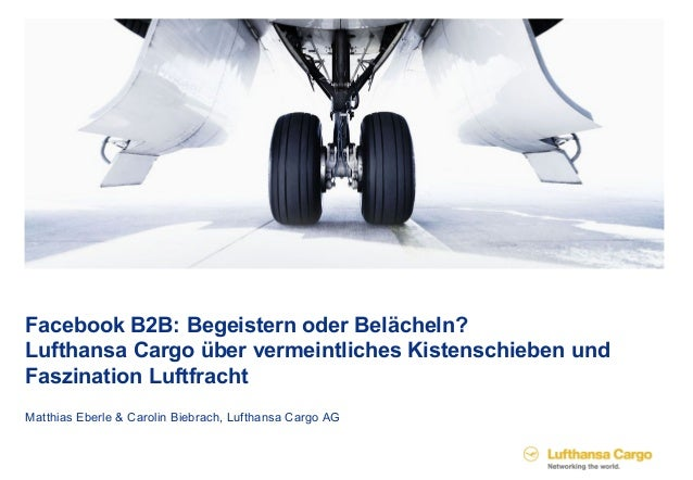 Facebook B2B: Begeistern oder Belächeln?Lufthansa Cargo über vermeintliches Kistenschieben undFaszination LuftfrachtMatthi...