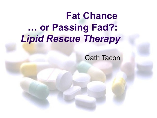 Fat Chance … or Passing Fad?:Lipid Rescue Therapy            Cath Tacon