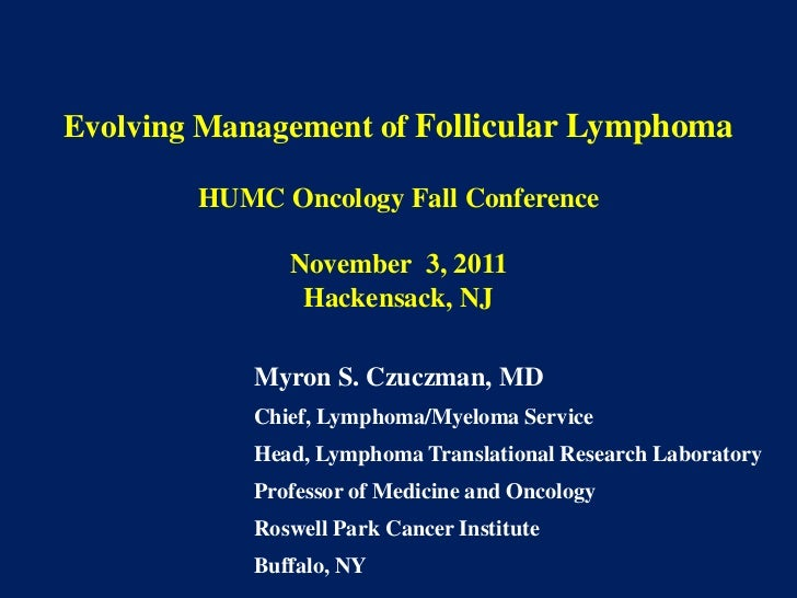 Evolving Management of Follicular Lymphoma        HUMC Oncology Fall Conference               November 3, 2011            ...